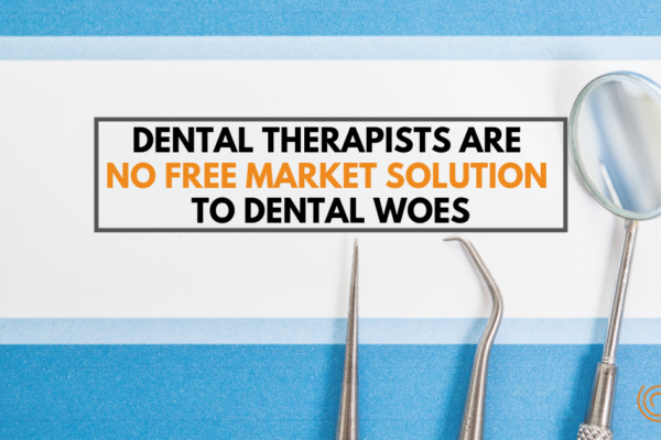 Dental therapists are no free market solution to dental woes