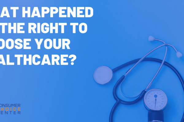 What Happened to the Right to Choose Your Healthcare?