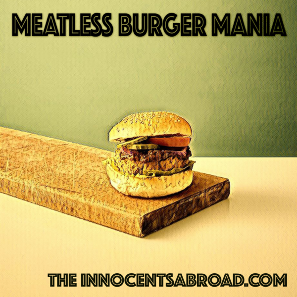 The Innocents Abroad 27: Meatless Burger Mania