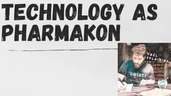 6: Technology as Pharmakon