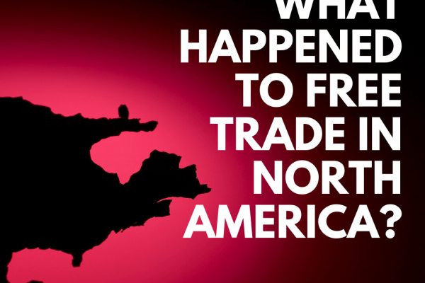 What Happened to Free Trade in North America?