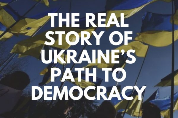 The Real Story of Ukraine's Path to a Liberal Democracy and Against Authoritarian Regimes