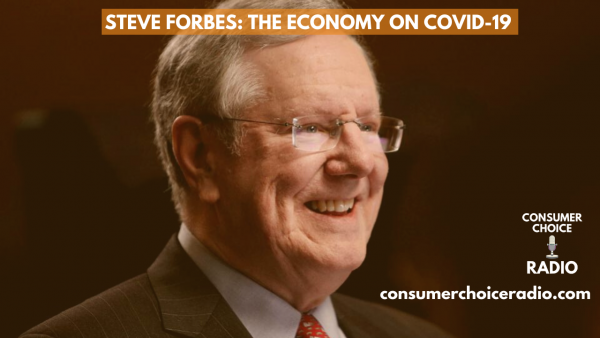 Steve Forbes: The economy on COVID-19 – Consumer Choice Radio (21 March. 2020)