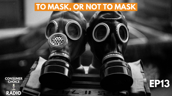 To Mask, or Not to Mask – Consumer Choice Radio (April 4, 2020)