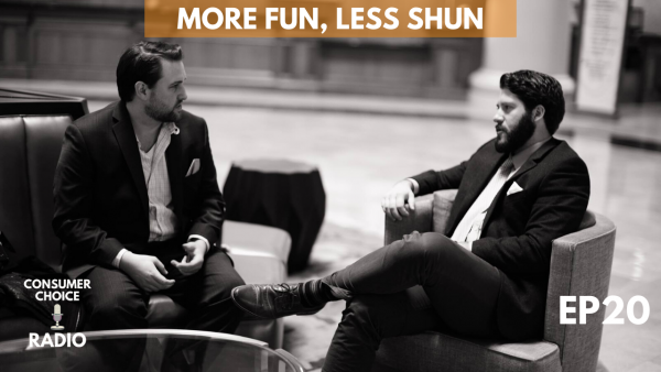 Consumer Choice Radio EP20: More Fun, Less Shun