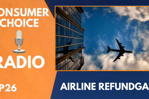 Consumer Choice Radio EP 26: Airline Refundgate