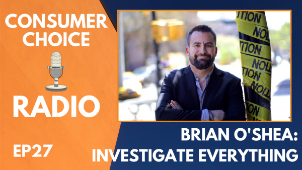 Consumer Choice Radio EP27: Brian O'Shea (INVESTIGATIVE EVERYTHING)