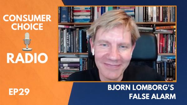 Consumer Choice Radio EP29: Bjorn Lomborg's False Alarm