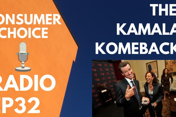 Consumer Choice Radio EP32: The Kamala Komeback