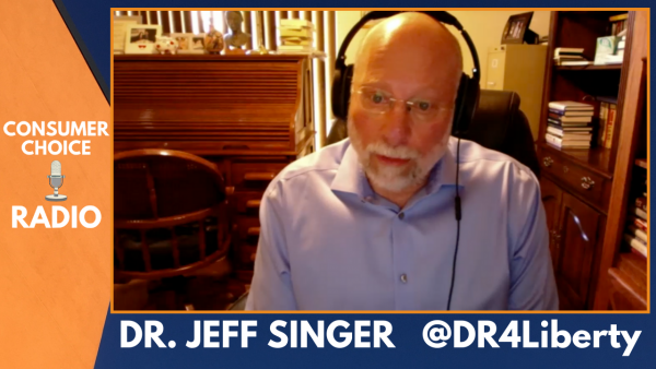 Consumer Choice Radio EP30: Dr. Jeff Singer on Health Policy Reform; Blasted Tech Hearings