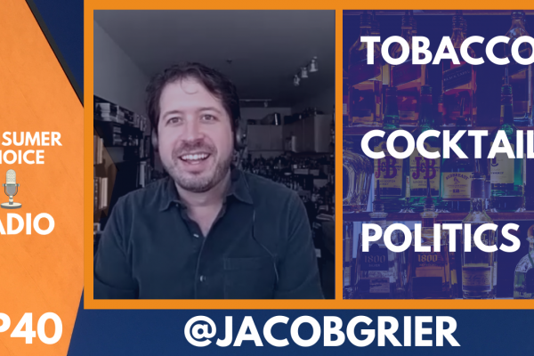 Consumer Choice Radio EP40: Jacob Grier on the Rediscovery of Tobacco, Cocktail Culture, 2020 Party Hopping