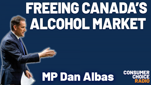Consumer Choice Radio EP57: Sauga 960AM Debut, Amazon and Consumers, MP Nathaniel Erskine Smith on Harm Reduction, MP Dan Albas on Freeing the Alcohol Market
