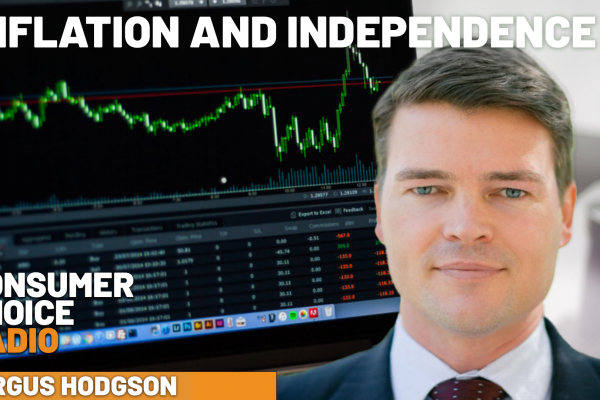 Consumer Choice Radio EP60: Fergus Hodgson on Inflation and Independence
