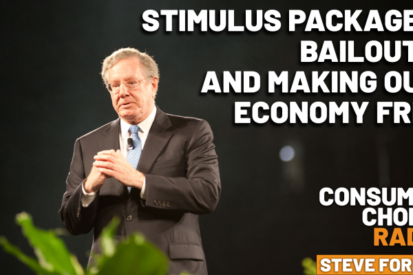 Consumer Choice Radio EP61: Stimulus Packages, Bailouts, Free Economy (w/ Steve Forbes), and How Companies Should Cater to Consumers (w/ Dr. Kimberlee Josephson)