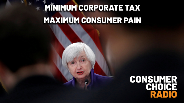 Consumer Choice Radio EP66: Minimum Corporate Tax, Maximum Consumer Pain