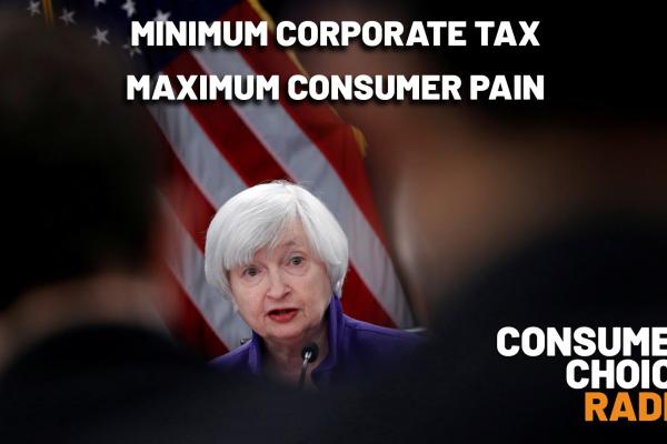 Consumer Choice Radio EP66: Minimum Corporate Tax, Maximum Consumer Pain