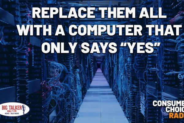 """Replace them all with a computer that only says """"Yes"""" 